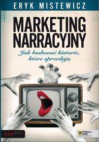 Marketing narracyjny. Jak budować historie, które sprzedają. Eryk Mistewicz