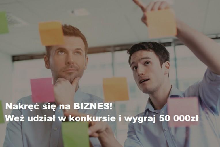 """""""Nakręć się na biznes"""" i zdobądź 50 000 zł na rozwój własnej firmy"""