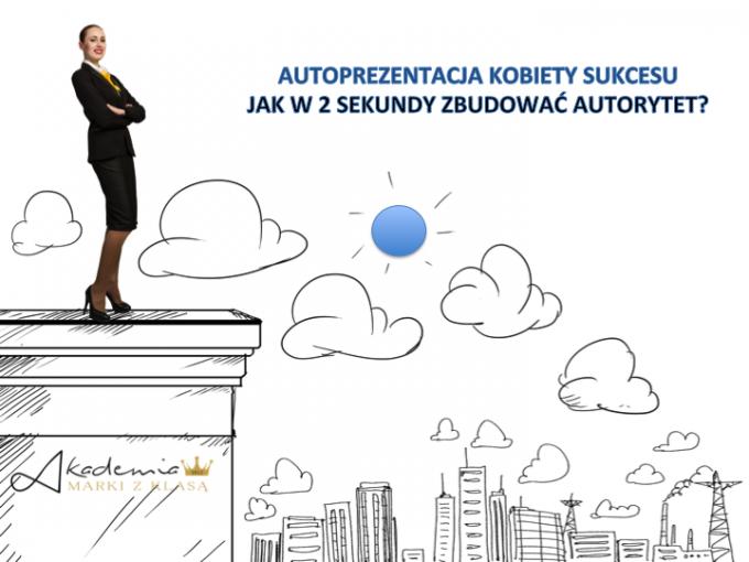 Warszawa: AUTOPREZENTACJA KOBIETY SUKCESU JAK W 2 SEKUNDY ZBUDOWAĆ AUTORYTET?