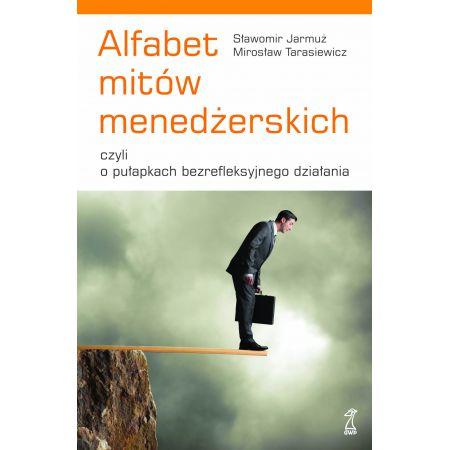 Alfabet Mitów Managerskich czyli o pułapkach bezrefleksyjnego działania