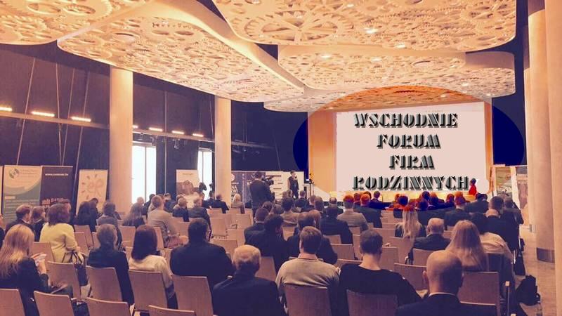Lublin: Wschodnie Forum Firm Rodzinnych 2018