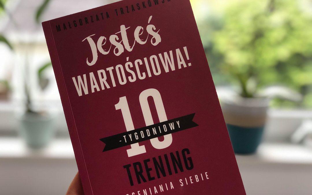 W 10 tygodni nauczysz się doceniać siebie – recenzja książki Małgorzaty Trzaskowskiej